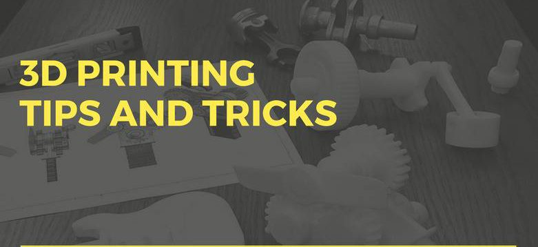 Tips And Tricks If You Have Just Started With 3D Printing…