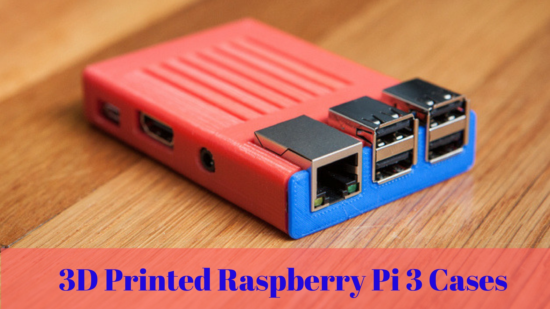 3d Print Your Own Raspberry Pi 3 Cases Geeetech Blog