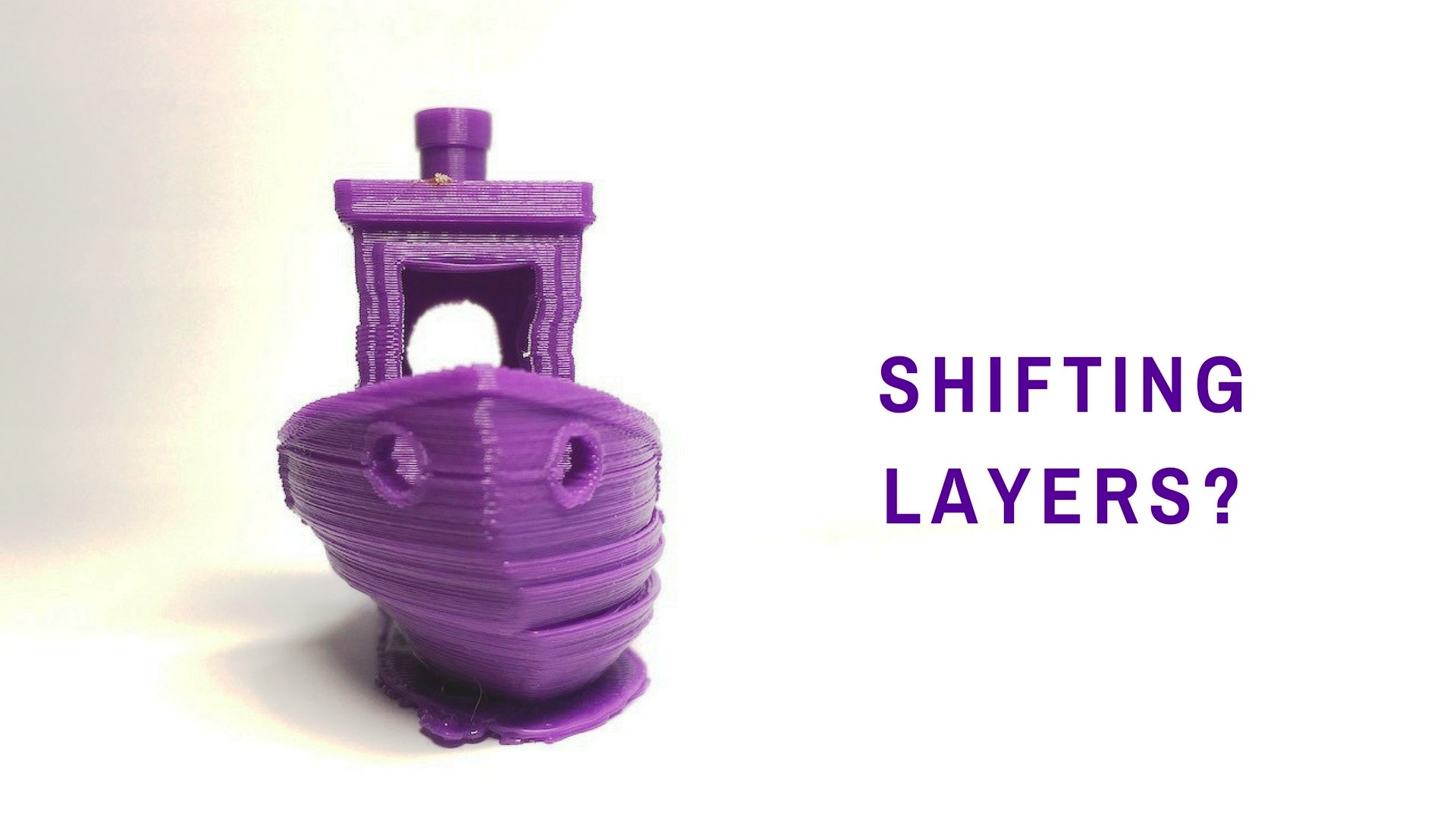 Troubleshooting: Easy ways you can prevent layer shifts